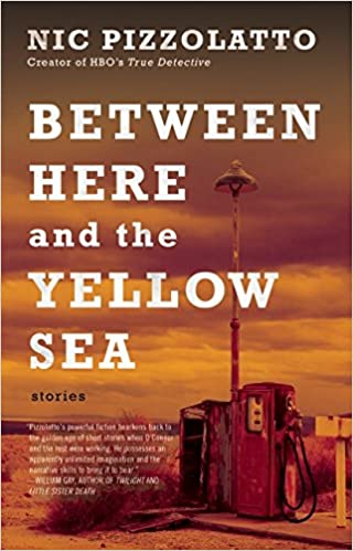 Between Here And The Yellow Sea por Nic Pizzolatto epub