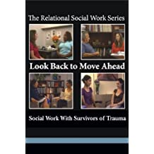 Look Back to Move Ahead: Social Work With Survivors of Trauma (Relational Social Work) (2009-09-03)