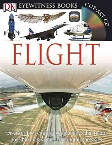 DK Eyewitness Books: Flight: Discover the Remarkable Machines That Made Possible Man's Quest to Conquer the ()