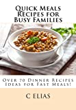 Quick Meals Recipes for Busy Families, C. Elias, 1482703904