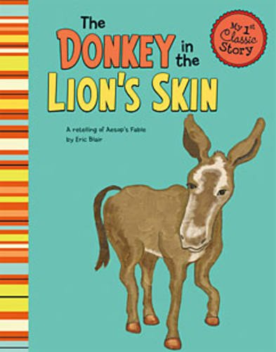 The Donkey in the Lion's Skin: A Retelling of Aesop's Fable (My First Classic Story) pdf