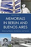 Memorials in Berlin and Buenos Aires : Balancing Memory, Architecture, and Tourism, Sion, Brigitte, 0739176307