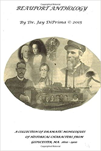 PDF-eBook-Downloads Beauport Anthology: A collection of dramatic monologues: Gloucester's Historical Characters 1600 -1900 PDF MOBI