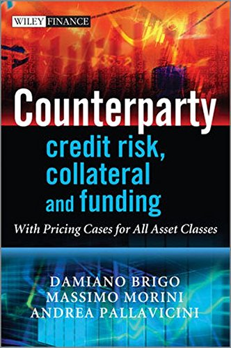 Counterparty Credit Risk, Collateral and Funding: With Pricing Cases For All Asset Classes (Credit Risk Modeling compare prices)