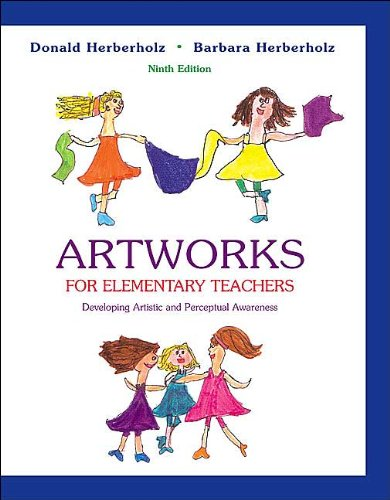 Artworks for Elementary Teachers with Art Starts (text only) 9th (Ninth) edition by B. Herberholz,D. Herberholz by McGraw-Hill Humanities/Social Sciences/Languages