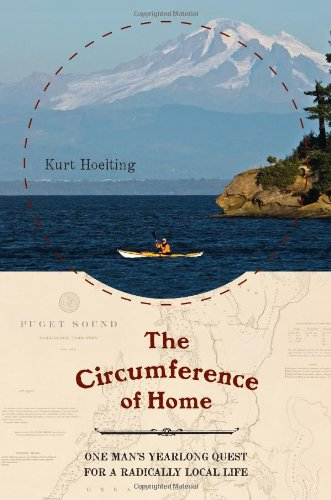 The Circumference of Home: One Man's Yearlong Quest for a Radically Local Life (Local Dollars Local Sense)