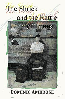 The Shriek and the Rattle of Trains