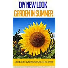 DIY New Look Garden in Summer: How to Make a Your Garden New Look for This Summer