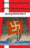 The invasion of Denmark and the Danish Resistance during World War II