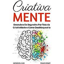 Criativa Mente: Descubra Os Segredos Por Trás Da Criatividade e Como Desbloqueá-la (Imparavel.club Livro 24)