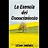 La Esencia del Conocimiento (Spanish Edition)