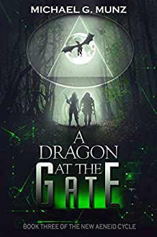 A Dragon at the Gate (The New Aeneid Cycle Book 3) by [Munz, Michael G.]