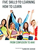 Five Skills to Learning How to Learn : From Confusion to AHA!, Durham, Guinevere, 1475813449