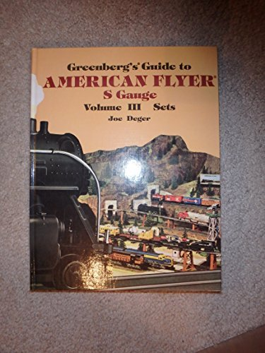 003: Greenbergs Guide to American Flyer S Gauge: Volume 3 - Sets