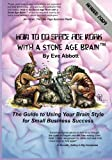 img - for How to Do Space Age Work With a Stone Age Brain: The Guide to Using Your Brain Style for Small Business Success by Eve Abbott (2004-04-12) book / textbook / text book