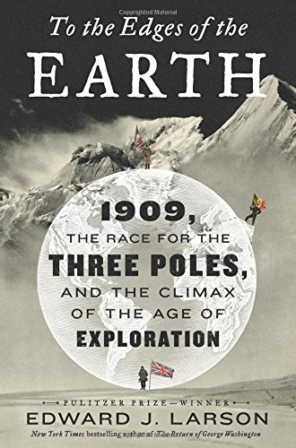 To the Edges of the Earth: 1909, the Race for the Three Poles, and the Climax of the Age of Exploration cover