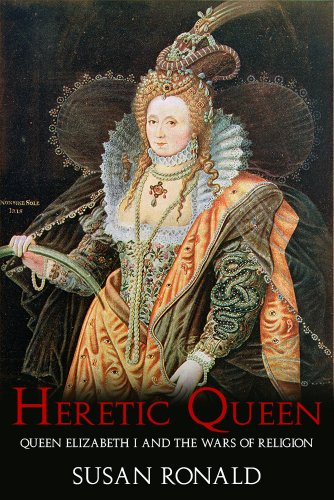 Heretic Queen: Queen Elizabeth I and the Wars of Religion by [Ronald, Susan]