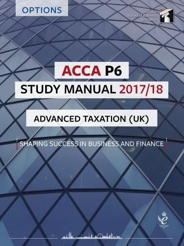 ACCA P6 Advanced Taxation UK (FA2016) Study Manual: For Exams until March 2018 (LSBF ACCA Study Material)
