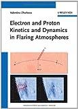 Electron and Proton Kinetics and Dynamics in Flaring Atmospheres, Valentina Zharkova, 3527408479