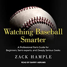 Watching Baseball Smarter: A Professional Fan's Guide for Beginners, Semi-experts, and Deeply Serious Geeks Audiobook by Zack Hample Narrated by Barry Abrams