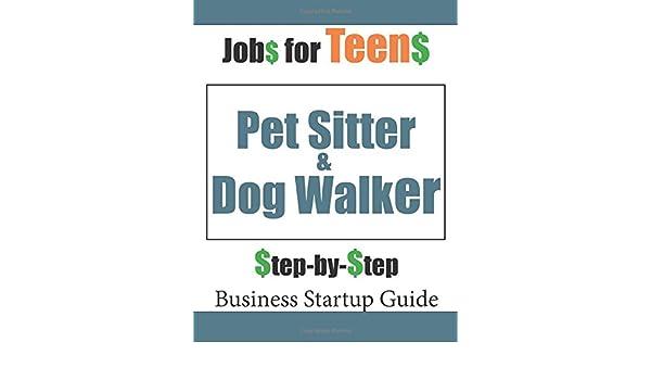 Jobs for Teens: Pet Sitter & Dog Walker (Teen Startup Series