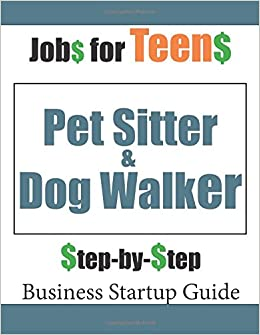 Jobs for Teens: Pet Sitter & Dog Walker (Teen Startup Series