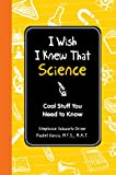 I Wish I Knew That: Science: Cool Stuff You Need to Know