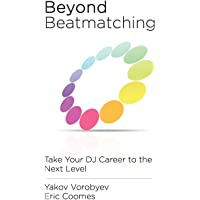 Beyond Beatmatching: Take Your DJ Career to the Next Level
