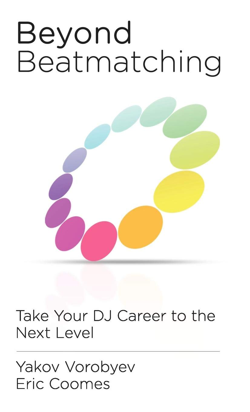 Beyond Beatmatching  Take Your DJ Career To The Next Level