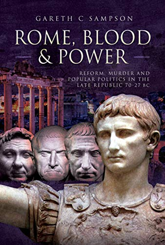 Rome, Blood and Power: Reform, Murder and Popular Politics in the Late Republic 70-27 BC por Gareth C. Sampson