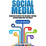 Social Media Marketing Strategy (For Facebook, YouTube, Affiliate Marketing, and Google Book 1)