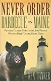 img - for Never Order Barbecue in Maine: Proven Career Strategies from People Who've Been There, Done That by Tanner Ken (2006-07-09) Hardcover book / textbook / text book