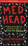 img - for Med Head: My Knock-down, Drag-out, Drugged-up Battle with My Brain by James Patterson (1-Apr-2010) Paperback book / textbook / text book