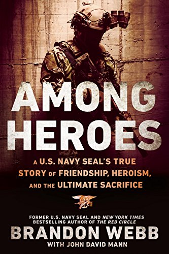 Among Heroes: A U.S. Navy SEAL's True Story of Friendship, Heroism, and the Ultimate Sacrifice by [Webb, Brandon, Mann, John David]
