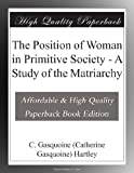 The Position of Woman in Primitive Society - A Study of the Matriarchy