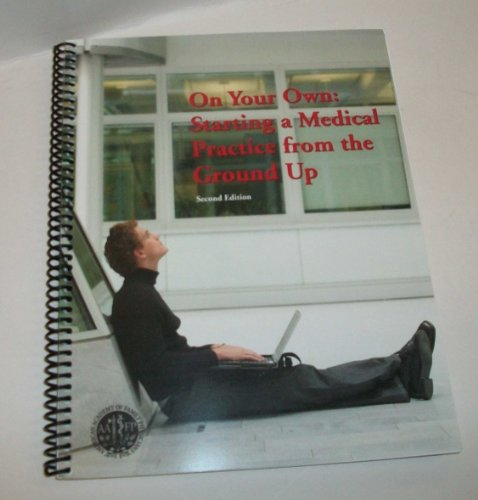 On Your Own: Starting a Medical Practice from the Ground Up 2nd edition