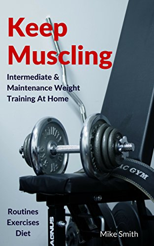Keep Muscling: Intermediate & Maintenance Weight Training At Home by [Smith, Mike]