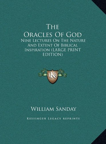 Read Online The Oracles Of God: Nine Lectures On The Nature And Extent Of Biblical Inspiration (LARGE PRINT EDITION) pdf