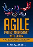 Agile Project Management with Scrum: Secret Scrum Formulas and Methods in Agile Project Management.