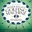 Homer Kelley's Golfing Machine: The Curious Quest That Solved Golf Audiobook by Scott Gummer Narrated by Alan Robertson