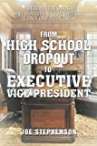 From High School Dropout to Executive Vice President, Joe Stephenson, 1483626520