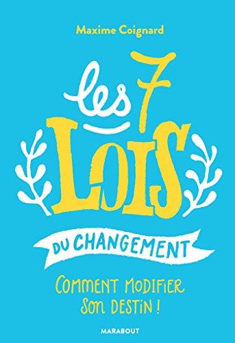 Les 7 lois du changement : Comment modifier son destin ! by