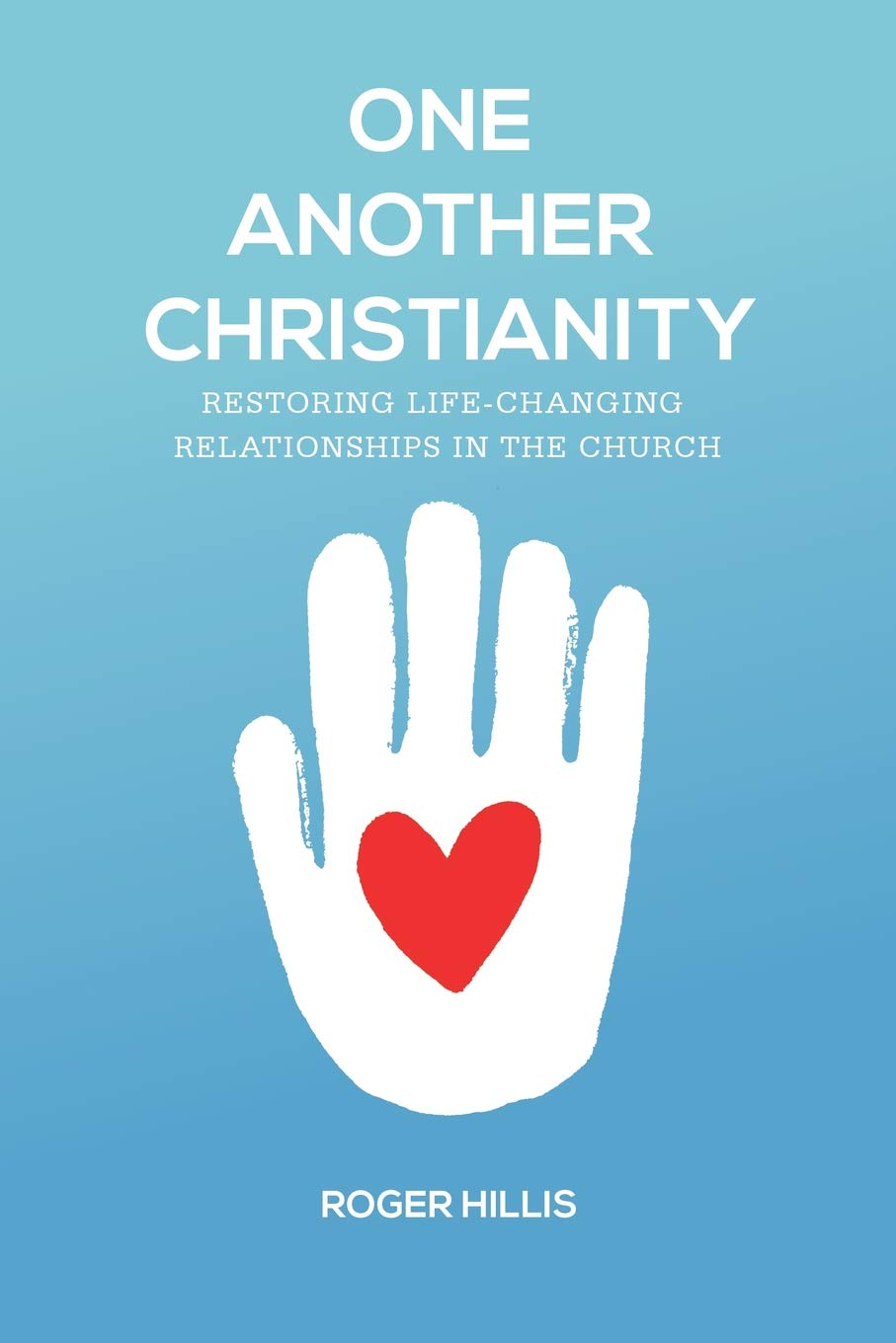 One Another Christianity Restoring Life Changing Relationships In The Church Hillis Roger 9781941422311 Amazon Com Books