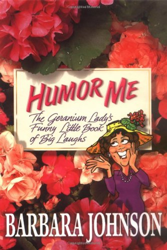 Read Online Humor Me: The Geranium Lady's Funny Little Book of Laughs ebook