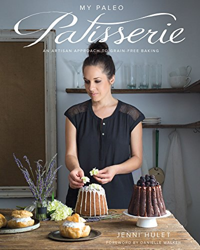 - My Paleo Patisserie: An Artisan Approach to Grain Free Baking
