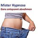 Ganz entspannt abnehmen Hörbuch von  Mister Hypnose Gesprochen von: Henning Glaser
