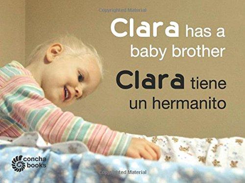 Clara Has a Baby Brother / Clara tiene un hermanito (Bilingual English and Spanish Edition): Volume 1