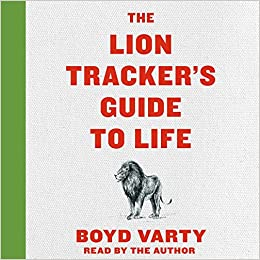 The Lion Tracker's Guide to Life: Boyd Varty: 9780358285182