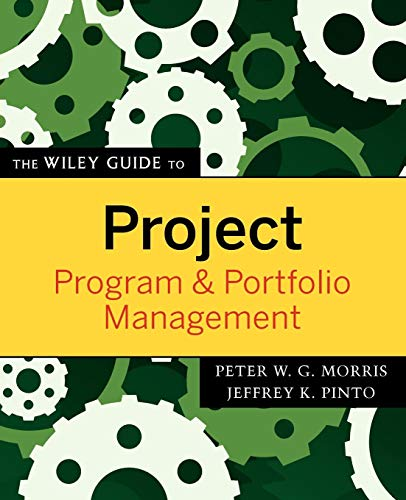 The Wiley Guide to Project, Program, and Portfolio...
