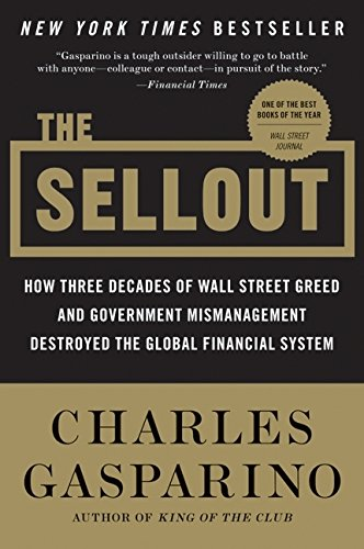 Download The Sellout: How Three Decades of Wall Street Greed and Government Mismanagement Destroyed the Global Financial System ebook